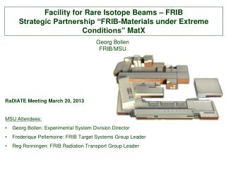 "Facility for Rare  Isotope Beams  – FRIB Strategic Partnership  ""FRIB-Materials  under Extreme  Conditions""  MatX"