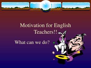 Motivation for English Teachers!!