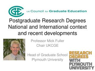 Postgraduate Research Degrees National  and International context and recent developments