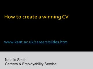 How to create a winning CV www.kent.ac.uk/careers/slides.htm