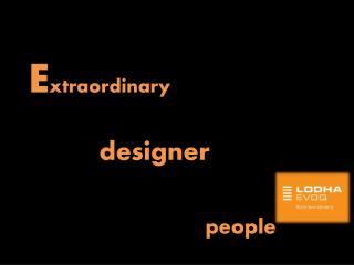 E xtraordinary residences 					from an Extraordinary designer for 			Extraordinary people