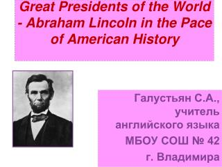 Great Presidents of the World  -  Abraham Lincoln in the Pace of American History