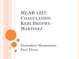 MLAB 1227: Coagulation Keri  Brophy -Martinez