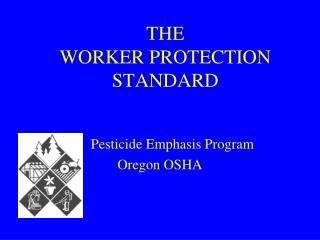 THE WORKER PROTECTION STANDARD