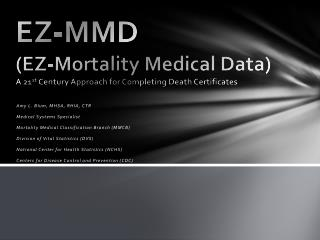 EZ-MMD (EZ-Mortality Medical Data) A  21 st  Century Approach for Completing Death Certificates