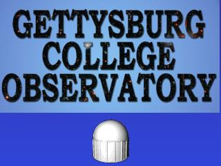 INSTRUMENTATION AT THE GETTYSBURG OBSERVATORY….And what to do with it.