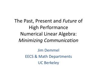 The Past, Present and  Future  of  High Performance  Numerical Linear Algebra: Minimizing Communication