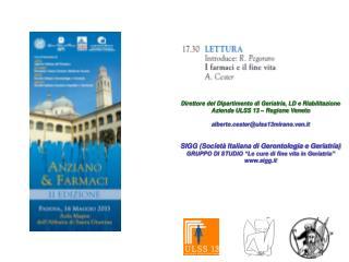 Direttore del Dipartimento di Geriatria, LD e Riabilitazione Azienda ULSS 13 – Regione Veneto  alberto.cester@ulss13mir