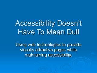 Accessibility Doesn't Have To Mean Dull