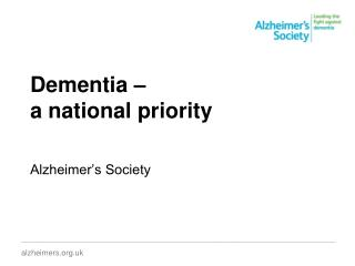Dementia –  a national priority Alzheimer's Society