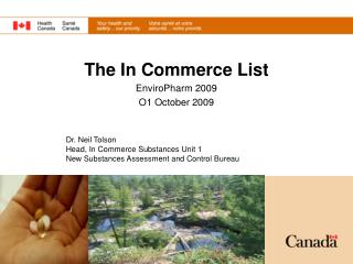 Dr. Neil Tolson Head, In Commerce Substances Unit 1 New Substances Assessment and Control Bureau