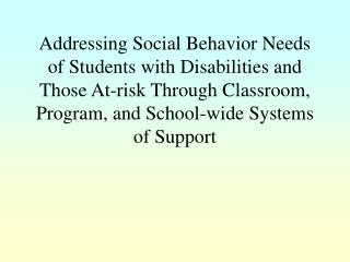 Addressing Social Behavior Needs of Students with Disabilities and Those At-risk Through Classroom, Program, and School