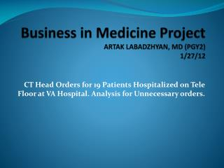 Business in Medicine Project ARTAK LABADZHYAN, MD ( PGY2) 1/27/12
