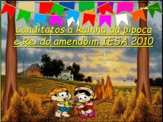 Canditatos a Rainha da pipoca e Rei do amendoim IESA 2010