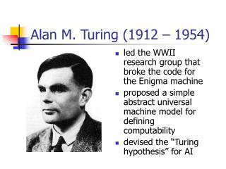 Alan M. Turing (1912 – 1954)
