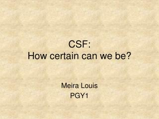 CSF:  How certain can we be?