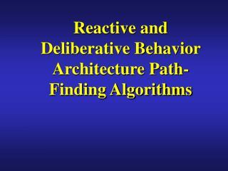 Reactive and Deliberative Behavior Architecture Path-Finding Algorithms