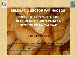 SEMINARIO SECTOR FARINÁCEOS PRODUCTOS PANIFICADOS: RECOMENDACIONES PARA LA GESTION DE LA CALIDAD 10 de julio de 2006