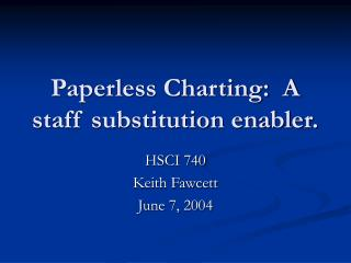 Paperless Charting:  A staff substitution enabler.