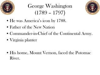 George Washington (1789 – 1797 )