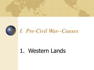 I.  Pre-Civil War--Causes