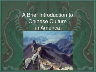 A Brief Introduction to  Chinese Culture in America