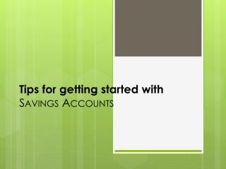 Tips for getting started with  Savings Accounts