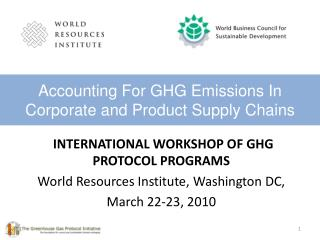 international  WOrkshop  of GHG  PRotocol PRograms World Resources Institute, Washington DC,  March 22-23, 2010