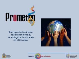 Una oportunidad para desarrollar ciencia, tecnología e innovación en el Ecuador
