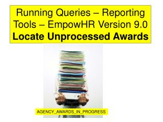 Running Queries – Reporting Tools – EmpowHR Version 9.0 Locate Unprocessed Awards