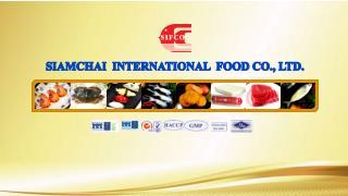 SIAMCHAI   INTERNATIONAL  FOOD  CO ., LTD.