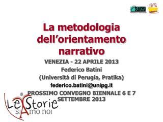 La metodologia dell ' orientamento narrativo VENEZIA - 22 APRILE 2013 Federico Batini  (Università di Perugia, Pratika)