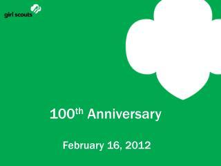 100 th  Anniversary   February 16, 2012
