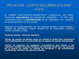 RELACIÓN   COSTO/VOLUMEN/UTILIDAD (CVU)