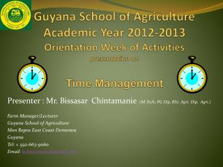 Guyana School of Agriculture Academic Year 2012-2013  Orientation Week of Activities presentation on  Time Management