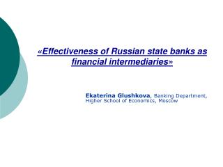 « Effectiveness of Russian state banks as financial intermediaries »