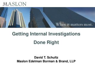 Getting Internal Investigations  Done Right David T. Schultz Maslon Edelman Borman & Brand, LLP
