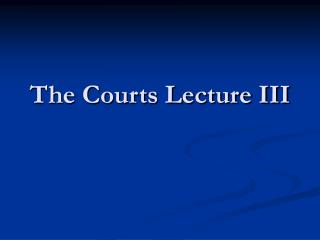 The Courts Lecture III
