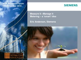 Measure it –Manage it Metering – a 'smart' idea Eric Anderson, Siemens
