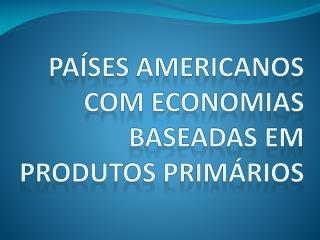 Países americanos com economias baseadas em produtos primários