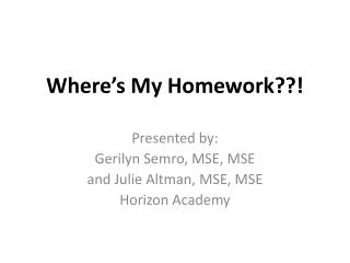 Where�s My Homework??!