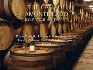 The Cask of Amontillado By: Edgar Allen Poe