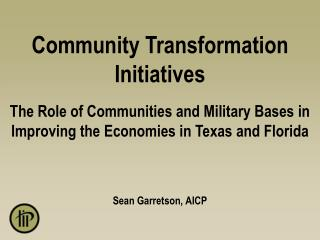 Community Transformation Initiatives The Role of Communities and Military Bases in Improving the Economies in Texas and