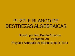PUZZLE BLANCO DE DESTREZAS ALGEBRAICAS