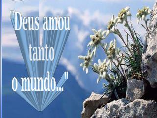 """Deus amou   tanto  o mundo..."""