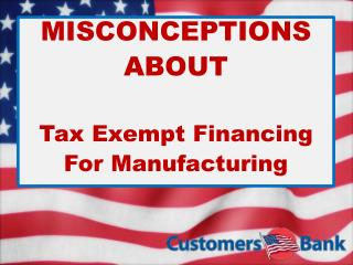 MISCONCEPTIONS ABOUT Tax Exempt Financing For Manufacturing