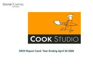 SROI Report Card: Year Ending April 30 2006