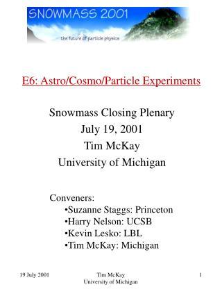 E6: Astro/Cosmo/Particle Experiments