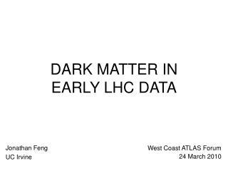 DARK MATTER IN  EARLY LHC DATA