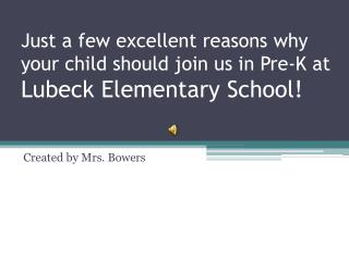 Just a few excellent reasons why your child should join us in Pre-K at Lubeck  Elementary School!